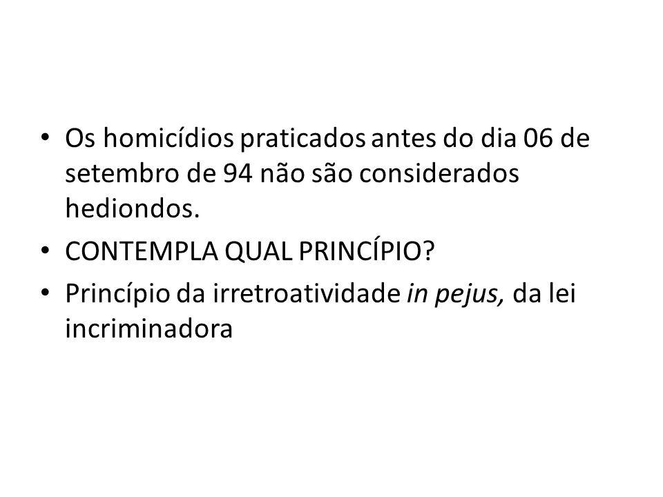 Os homicídios praticados antes do dia 06 de setembro de 94 não são considerados hediondos.