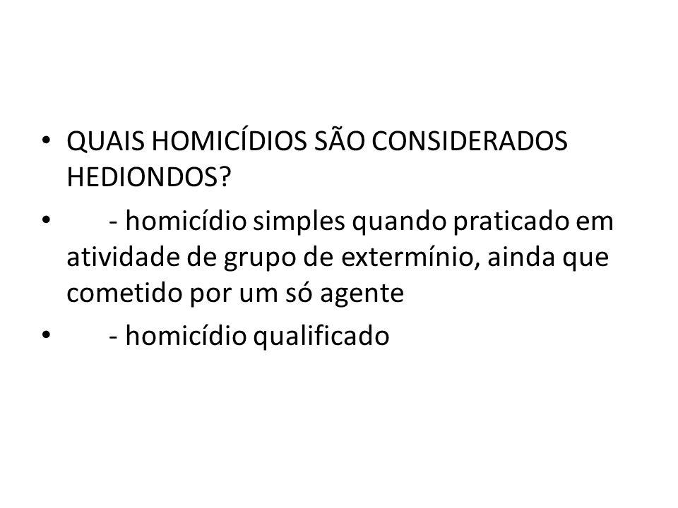 QUAIS HOMICÍDIOS SÃO CONSIDERADOS HEDIONDOS.
