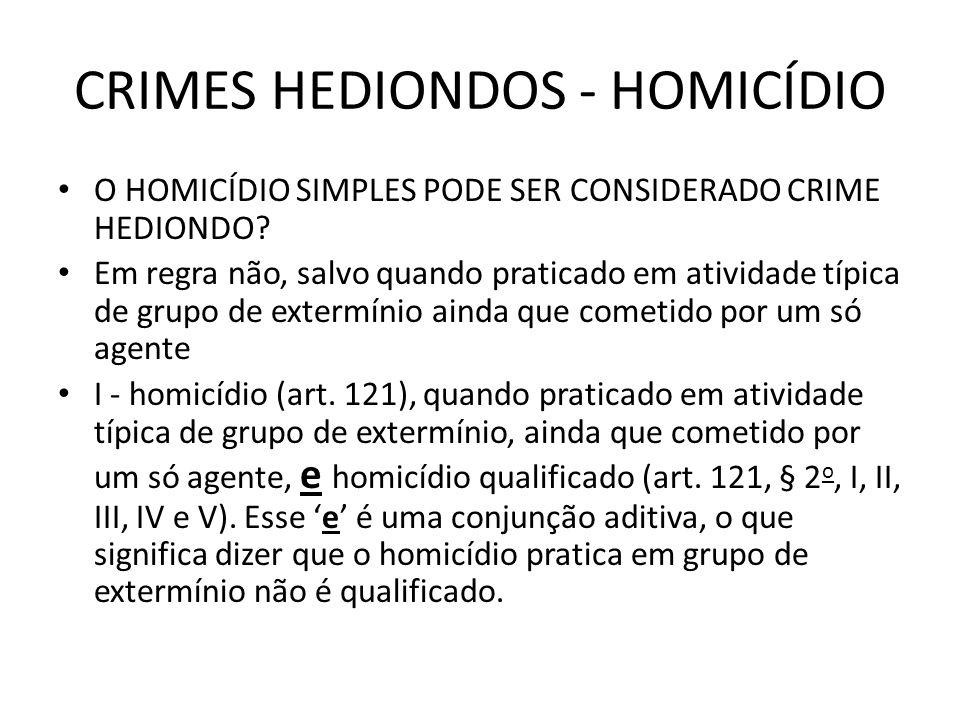 CRIMES HEDIONDOS - HOMICÍDIO O HOMICÍDIO SIMPLES PODE SER CONSIDERADO CRIME HEDIONDO.