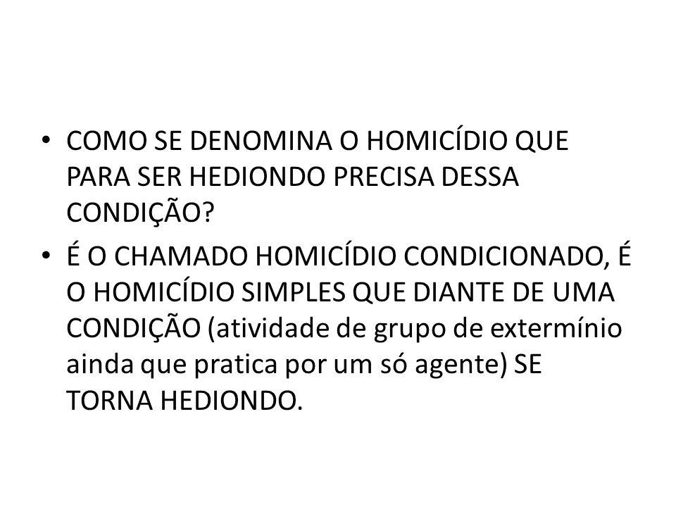 COMO SE DENOMINA O HOMICÍDIO QUE PARA SER HEDIONDO PRECISA DESSA CONDIÇÃO.