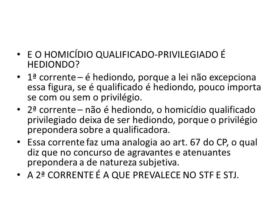 E O HOMICÍDIO QUALIFICADO-PRIVILEGIADO É HEDIONDO.