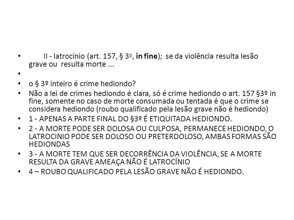 II - latrocínio (art.157, § 3 o, in fine); se da violência resulta lesão grave ou resulta morte...