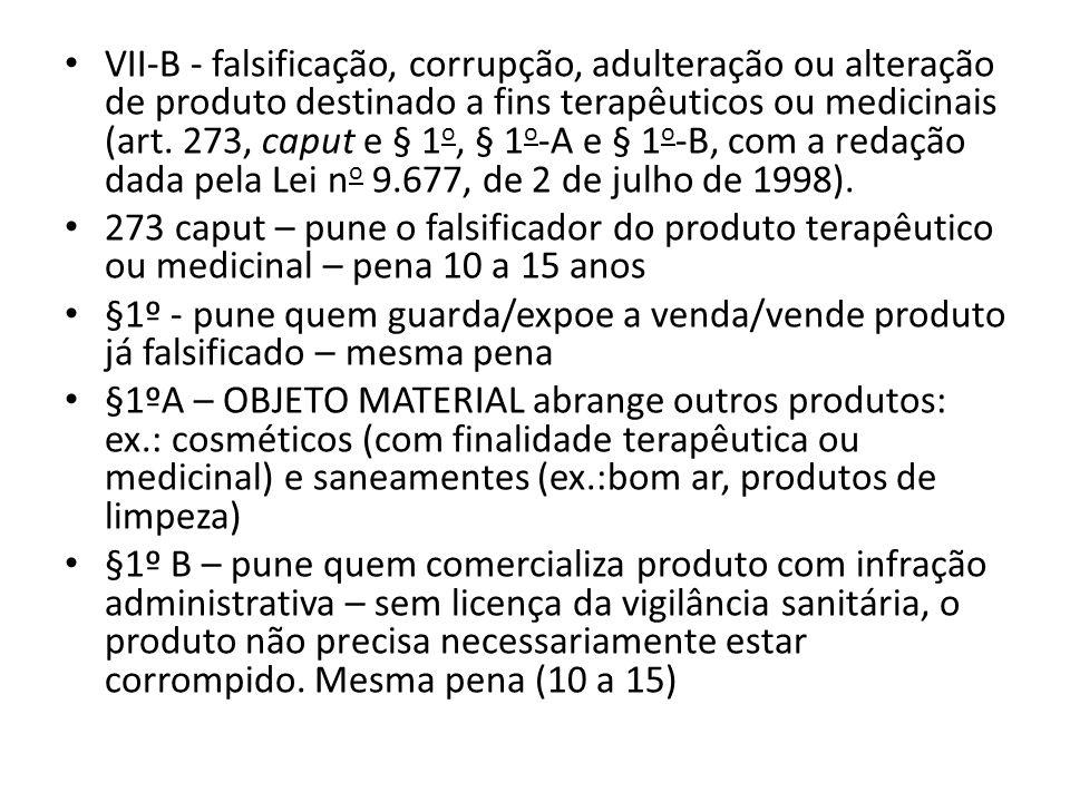 VII-B - falsificação, corrupção, adulteração ou alteração de produto destinado a fins terapêuticos ou medicinais (art.
