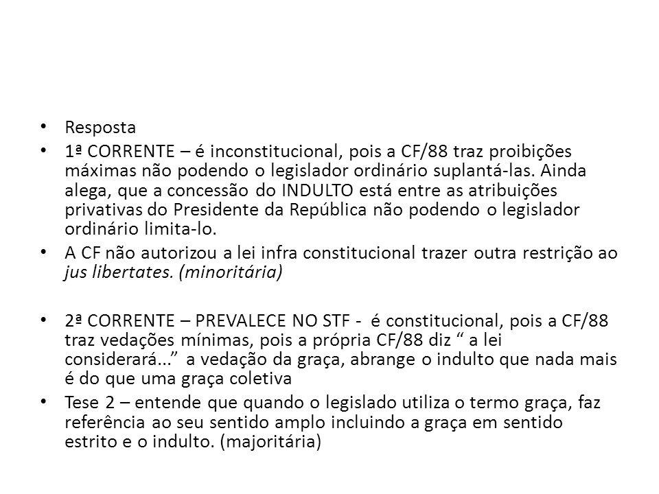 Resposta 1ª CORRENTE – é inconstitucional, pois a CF/88 traz proibições máximas não podendo o legislador ordinário suplantá-las.