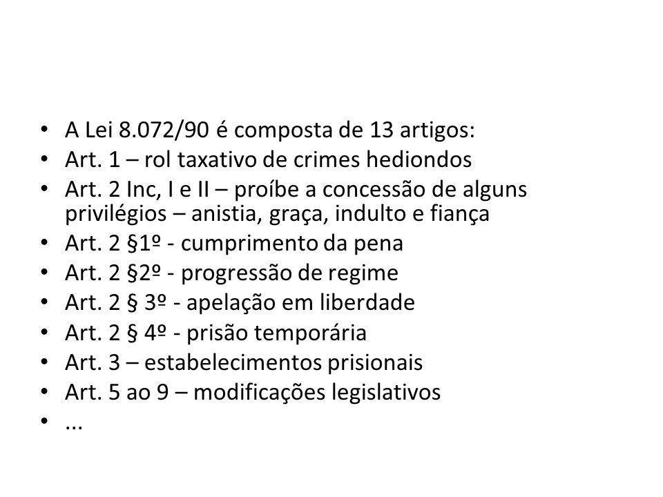 A Lei 8.072/90 é composta de 13 artigos: Art.1 – rol taxativo de crimes hediondos Art.