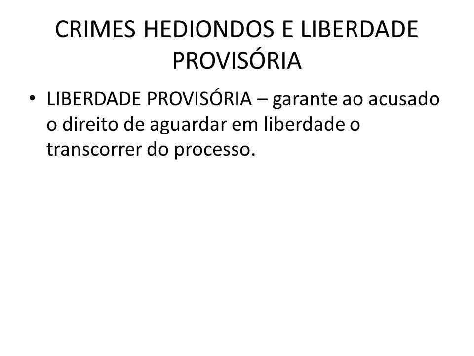 CRIMES HEDIONDOS E LIBERDADE PROVISÓRIA LIBERDADE PROVISÓRIA – garante ao acusado o direito de aguardar em liberdade o transcorrer do processo.