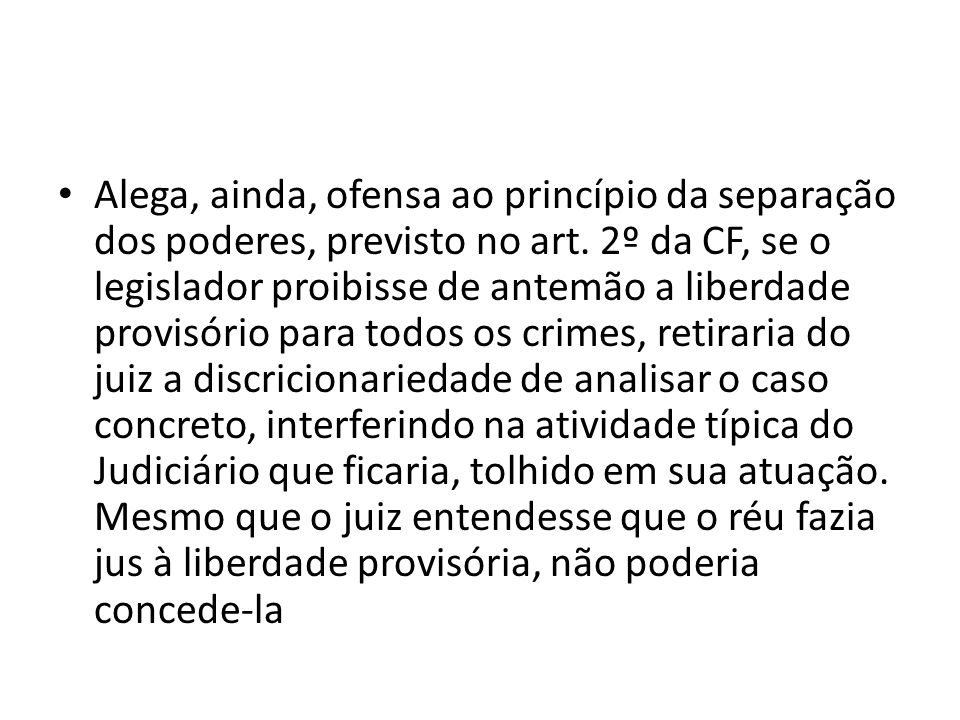 Alega, ainda, ofensa ao princípio da separação dos poderes, previsto no art.