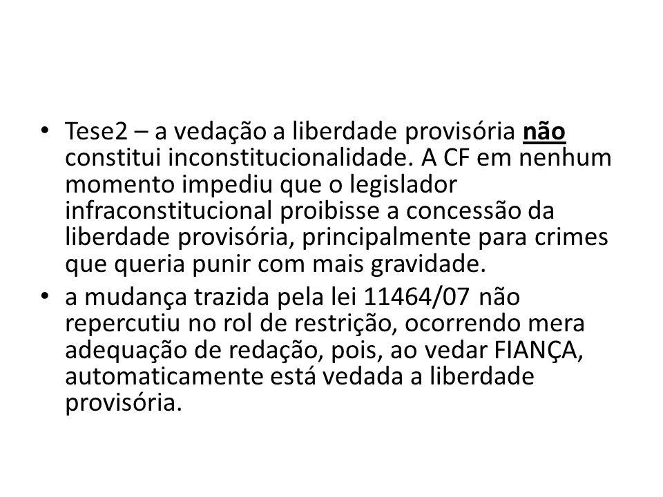 Tese2 – a vedação a liberdade provisória não constitui inconstitucionalidade.