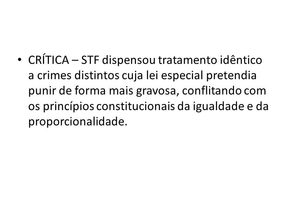 CRÍTICA – STF dispensou tratamento idêntico a crimes distintos cuja lei especial pretendia punir de forma mais gravosa, conflitando com os princípios constitucionais da igualdade e da proporcionalidade.