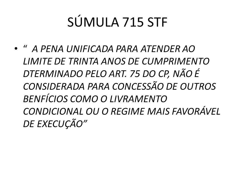 SÚMULA 715 STF A PENA UNIFICADA PARA ATENDER AO LIMITE DE TRINTA ANOS DE CUMPRIMENTO DTERMINADO PELO ART.