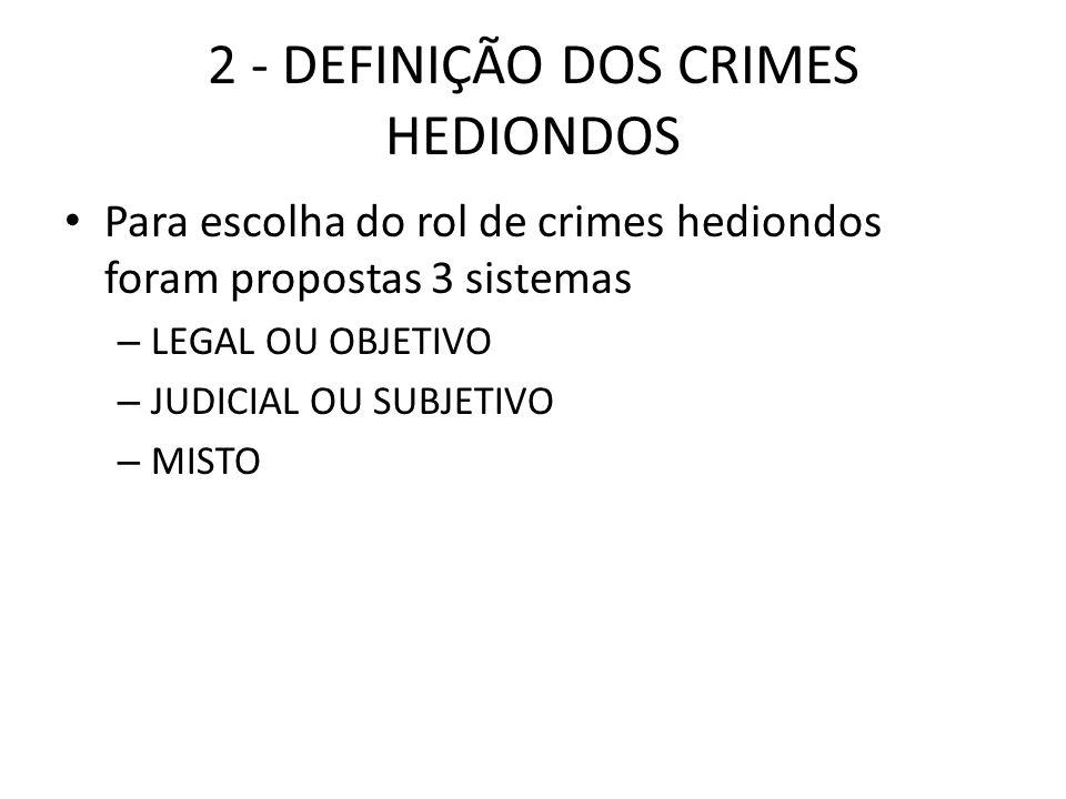 2 - DEFINIÇÃO DOS CRIMES HEDIONDOS Para escolha do rol de crimes hediondos foram propostas 3 sistemas – LEGAL OU OBJETIVO – JUDICIAL OU SUBJETIVO – MISTO