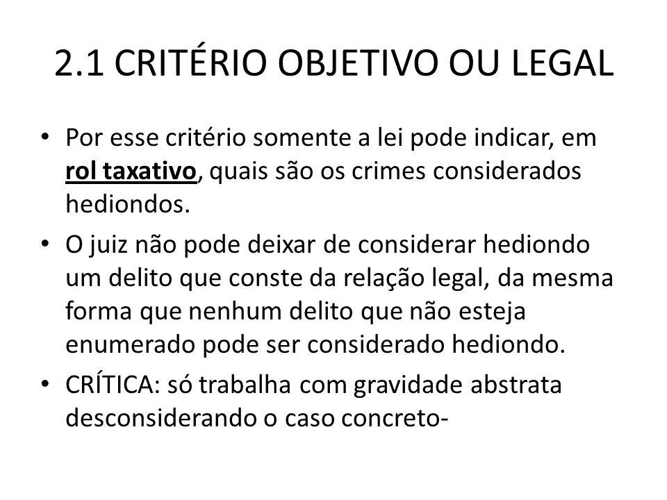2.1 CRITÉRIO OBJETIVO OU LEGAL Por esse critério somente a lei pode indicar, em rol taxativo, quais são os crimes considerados hediondos.