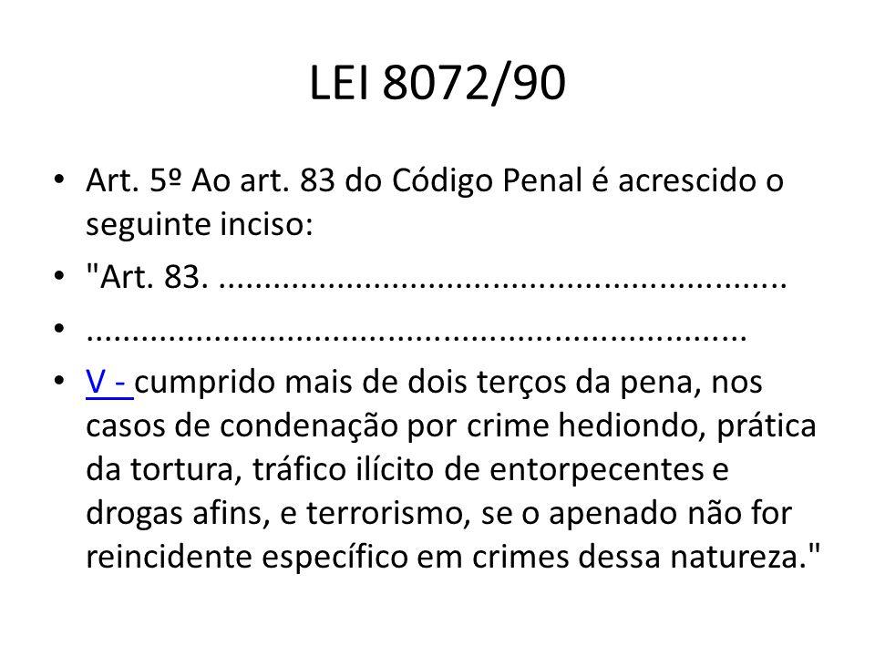 LEI 8072/90 Art.5º Ao art. 83 do Código Penal é acrescido o seguinte inciso: Art.