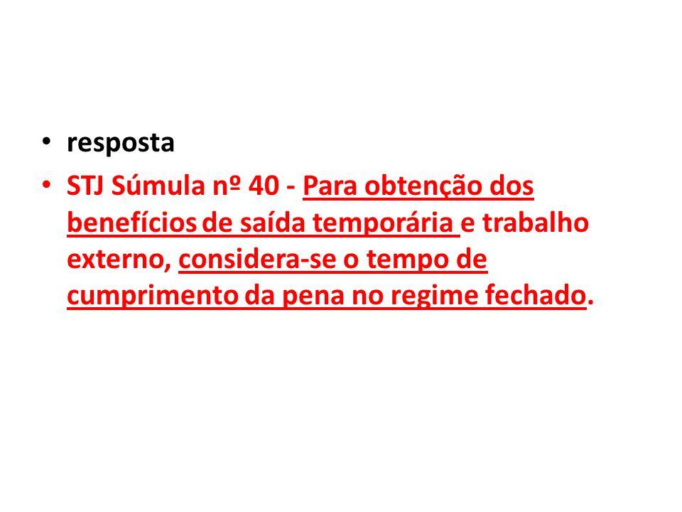 resposta STJ Súmula nº 40 - Para obtenção dos benefícios de saída temporária e trabalho externo, considera-se o tempo de cumprimento da pena no regime