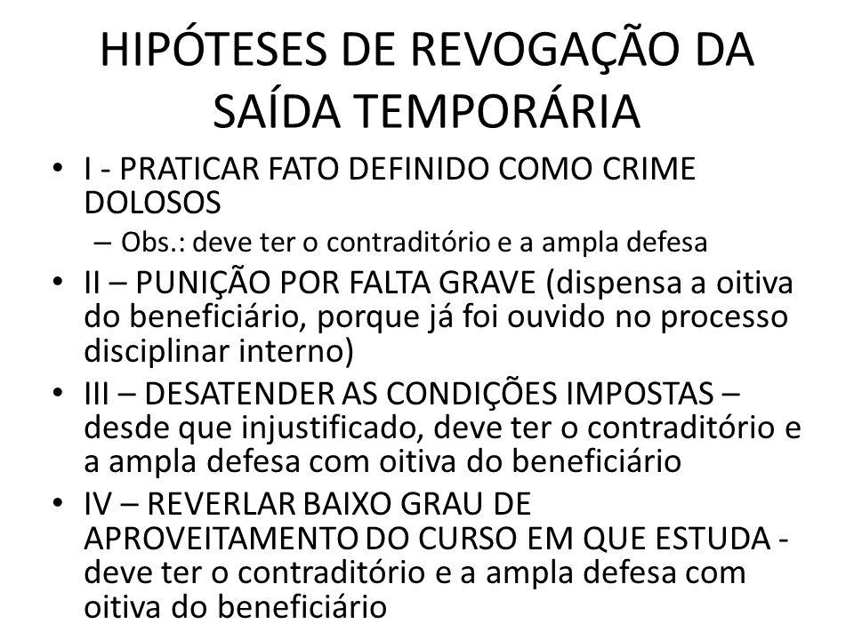 HIPÓTESES DE REVOGAÇÃO DA SAÍDA TEMPORÁRIA I - PRATICAR FATO DEFINIDO COMO CRIME DOLOSOS – Obs.: deve ter o contraditório e a ampla defesa II – PUNIÇÃ