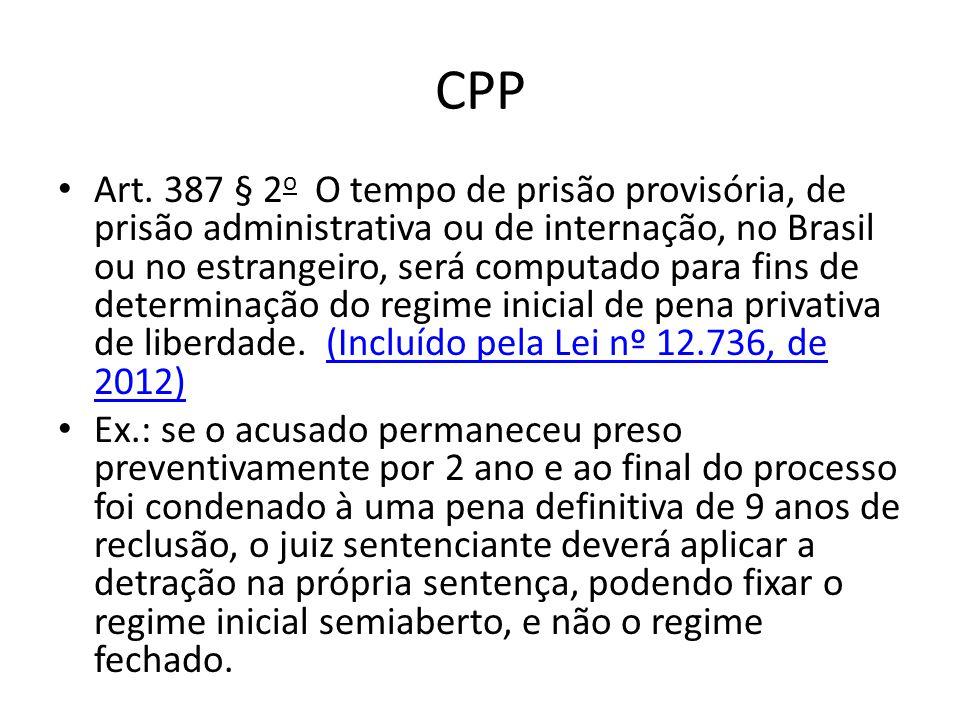 CPP Art. 387 § 2 o O tempo de prisão provisória, de prisão administrativa ou de internação, no Brasil ou no estrangeiro, será computado para fins de d