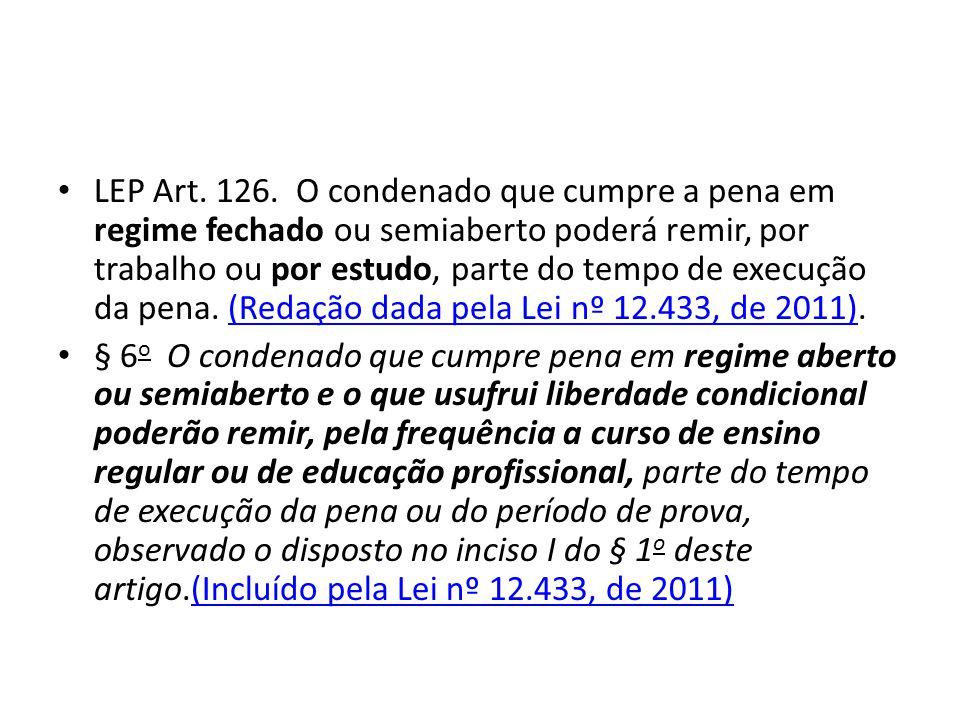 LEP Art. 126. O condenado que cumpre a pena em regime fechado ou semiaberto poderá remir, por trabalho ou por estudo, parte do tempo de execução da pe