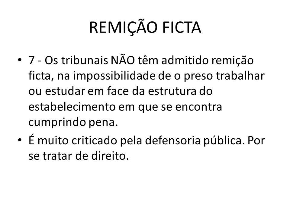 REMIÇÃO FICTA 7 - Os tribunais NÃO têm admitido remição ficta, na impossibilidade de o preso trabalhar ou estudar em face da estrutura do estabelecime
