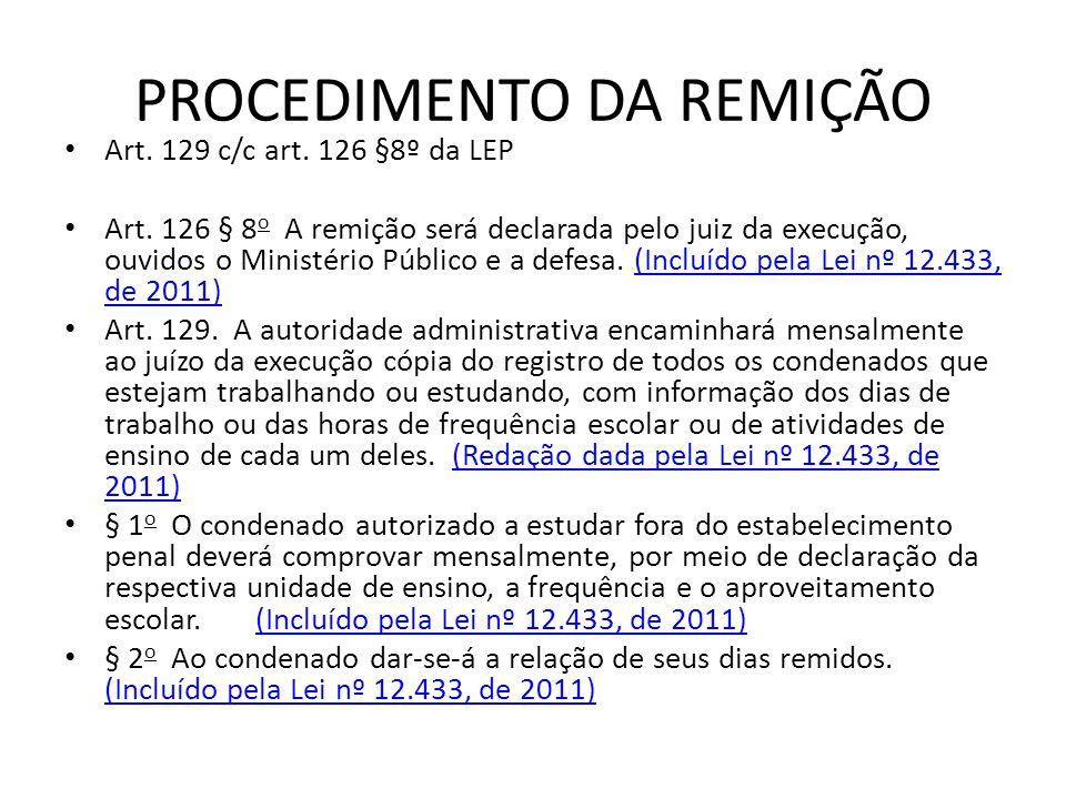 PROCEDIMENTO DA REMIÇÃO Art. 129 c/c art. 126 §8º da LEP Art. 126 § 8 o A remição será declarada pelo juiz da execução, ouvidos o Ministério Público e