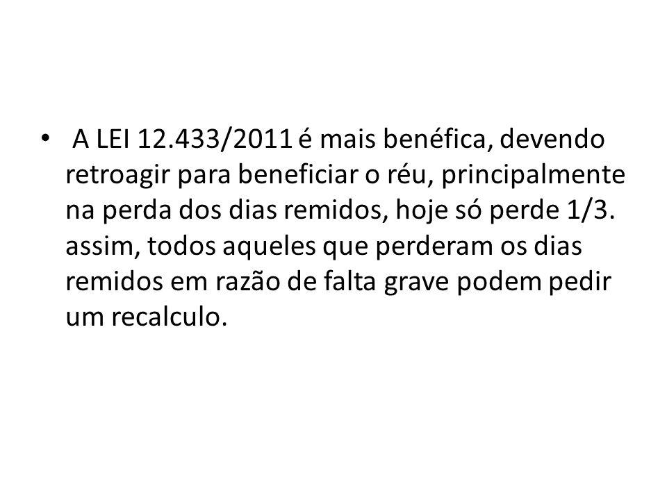 A LEI 12.433/2011 é mais benéfica, devendo retroagir para beneficiar o réu, principalmente na perda dos dias remidos, hoje só perde 1/3. assim, todos