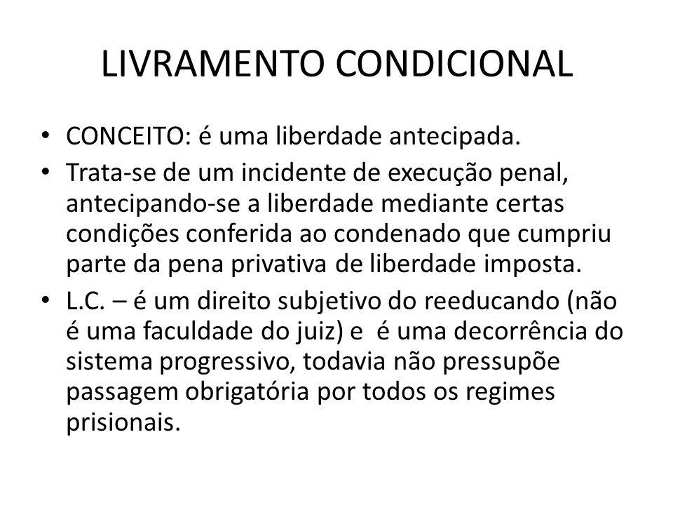 LIVRAMENTO CONDICIONAL CONCEITO: é uma liberdade antecipada. Trata-se de um incidente de execução penal, antecipando-se a liberdade mediante certas co