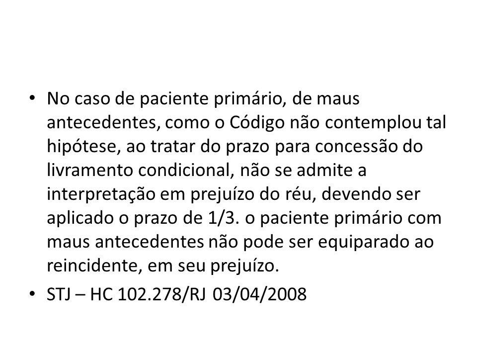 No caso de paciente primário, de maus antecedentes, como o Código não contemplou tal hipótese, ao tratar do prazo para concessão do livramento condici