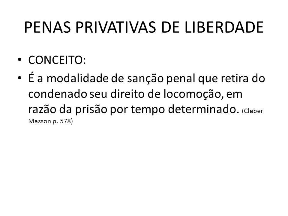 PENAS PRIVATIVAS DE LIBERDADE CONCEITO: É a modalidade de sanção penal que retira do condenado seu direito de locomoção, em razão da prisão por tempo