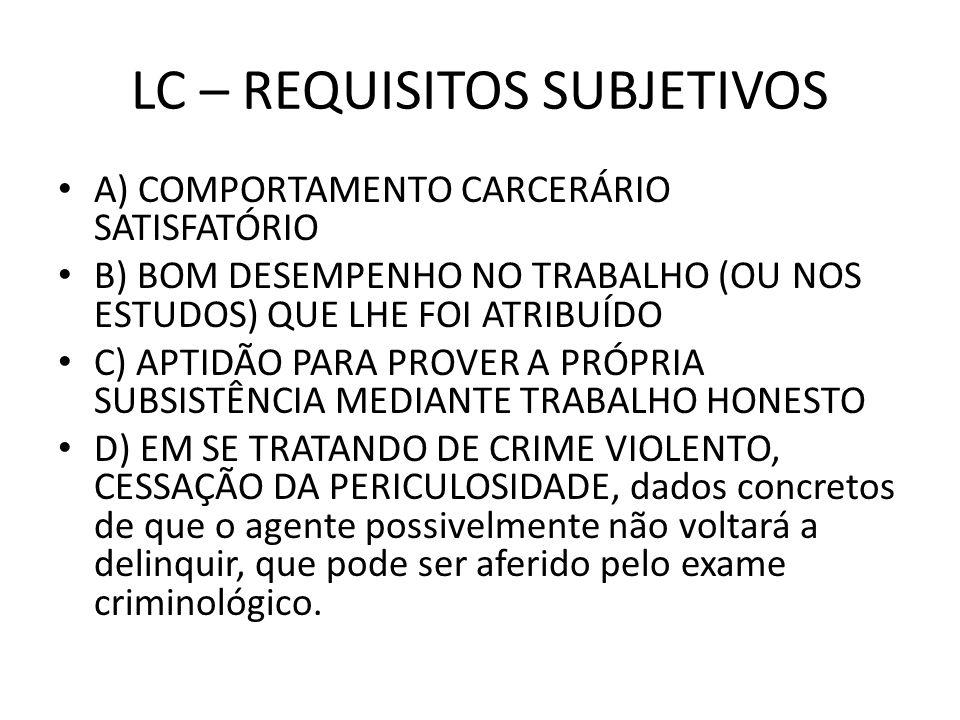 LC – REQUISITOS SUBJETIVOS A) COMPORTAMENTO CARCERÁRIO SATISFATÓRIO B) BOM DESEMPENHO NO TRABALHO (OU NOS ESTUDOS) QUE LHE FOI ATRIBUÍDO C) APTIDÃO PA