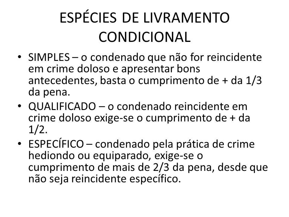 ESPÉCIES DE LIVRAMENTO CONDICIONAL SIMPLES – o condenado que não for reincidente em crime doloso e apresentar bons antecedentes, basta o cumprimento d