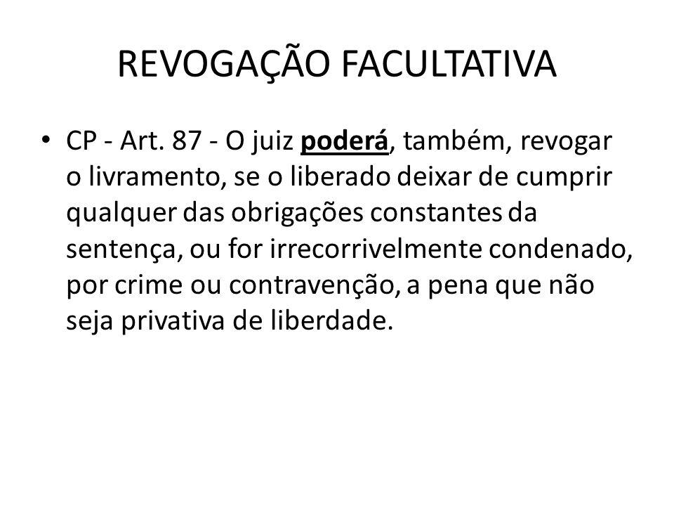 REVOGAÇÃO FACULTATIVA CP - Art. 87 - O juiz poderá, também, revogar o livramento, se o liberado deixar de cumprir qualquer das obrigações constantes d
