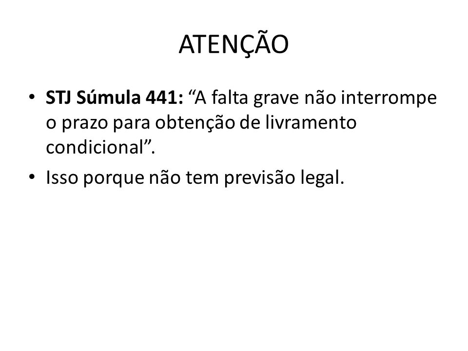 ATENÇÃO STJ Súmula 441: A falta grave não interrompe o prazo para obtenção de livramento condicional. Isso porque não tem previsão legal.