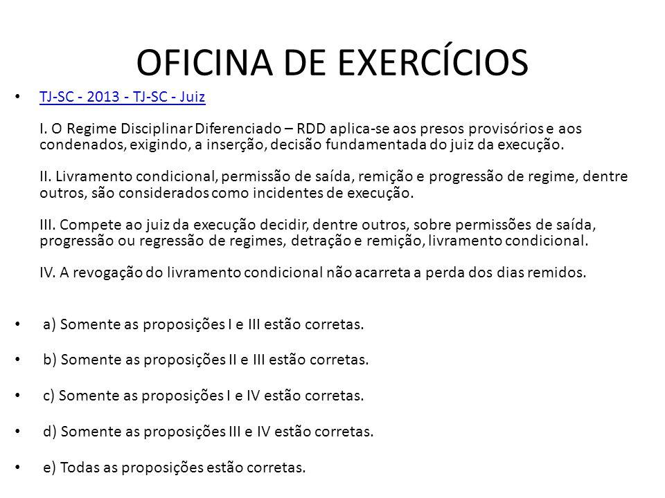 OFICINA DE EXERCÍCIOS TJ-SC - 2013 - TJ-SC - Juiz I. O Regime Disciplinar Diferenciado – RDD aplica-se aos presos provisórios e aos condenados, exigin