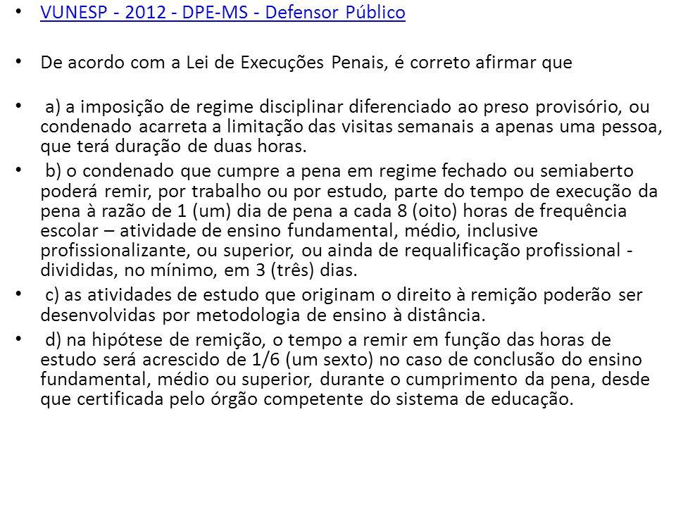 VUNESP - 2012 - DPE-MS - Defensor Público De acordo com a Lei de Execuções Penais, é correto afirmar que a) a imposição de regime disciplinar diferenc