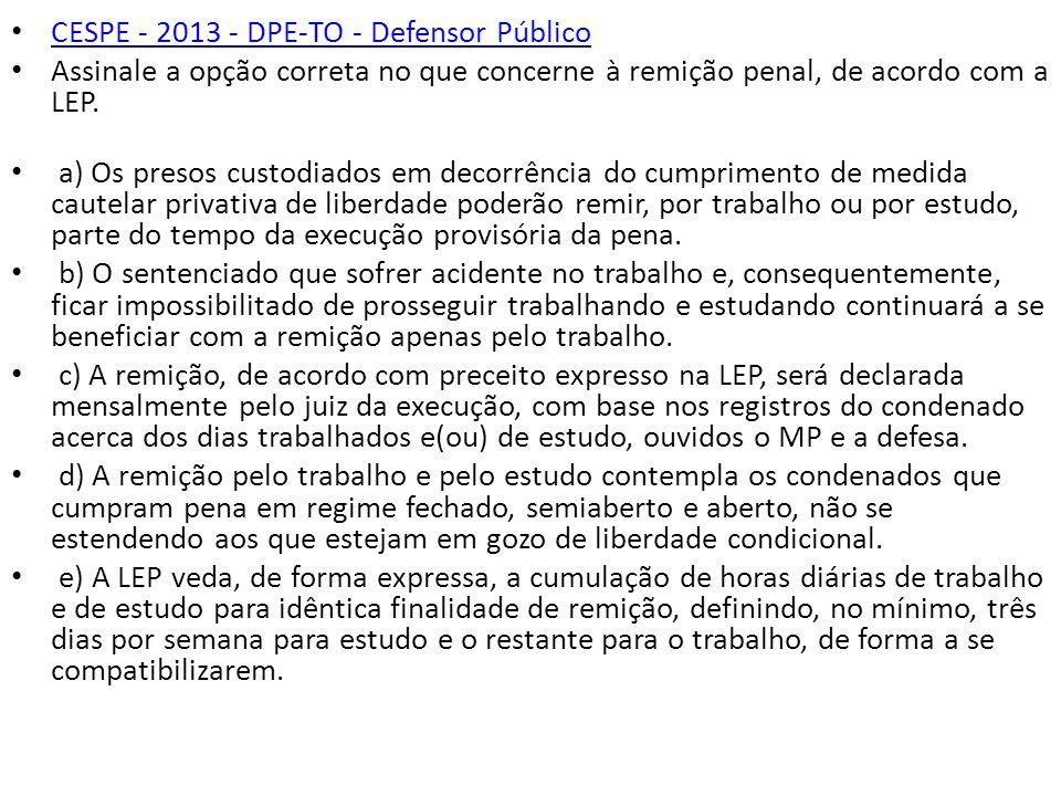 CESPE - 2013 - DPE-TO - Defensor Público Assinale a opção correta no que concerne à remição penal, de acordo com a LEP. a) Os presos custodiados em de
