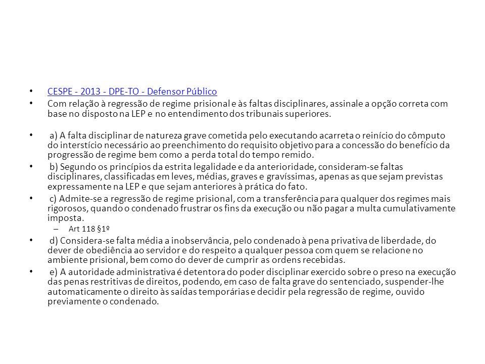 CESPE - 2013 - DPE-TO - Defensor Público Com relação à regressão de regime prisional e às faltas disciplinares, assinale a opção correta com base no d