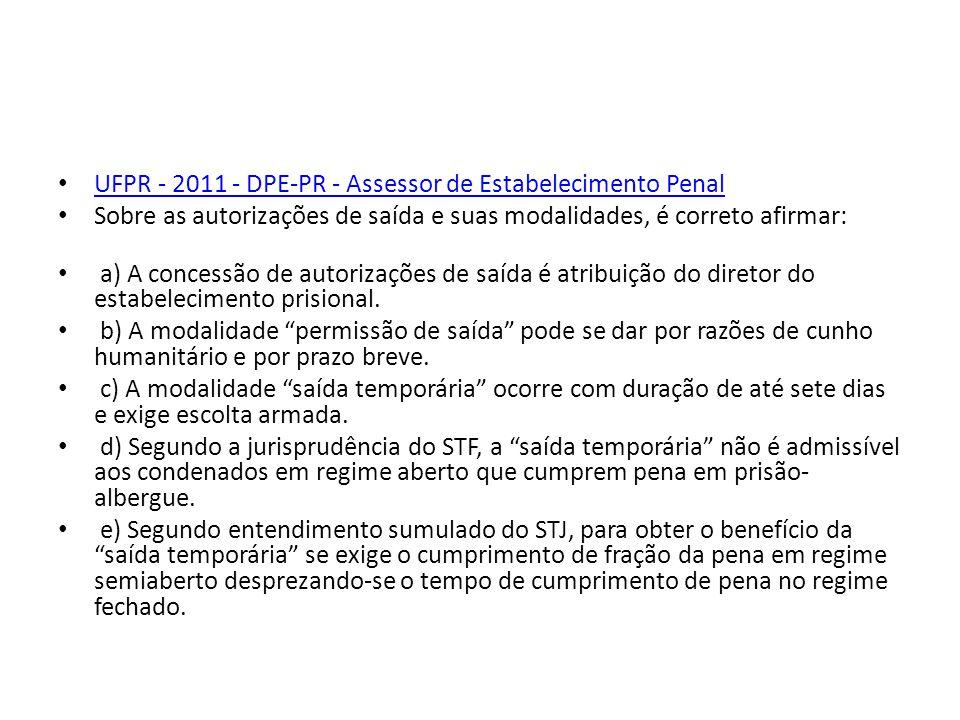 UFPR - 2011 - DPE-PR - Assessor de Estabelecimento Penal Sobre as autorizações de saída e suas modalidades, é correto afirmar: a) A concessão de autor