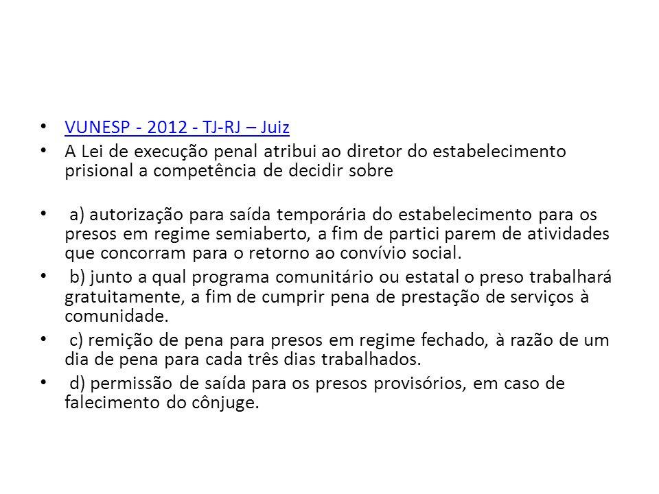 VUNESP - 2012 - TJ-RJ – Juiz A Lei de execução penal atribui ao diretor do estabelecimento prisional a competência de decidir sobre a) autorização par