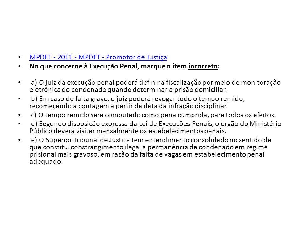 MPDFT - 2011 - MPDFT - Promotor de Justiça No que concerne à Execução Penal, marque o item incorreto: a) O juiz da execução penal poderá definir a fis