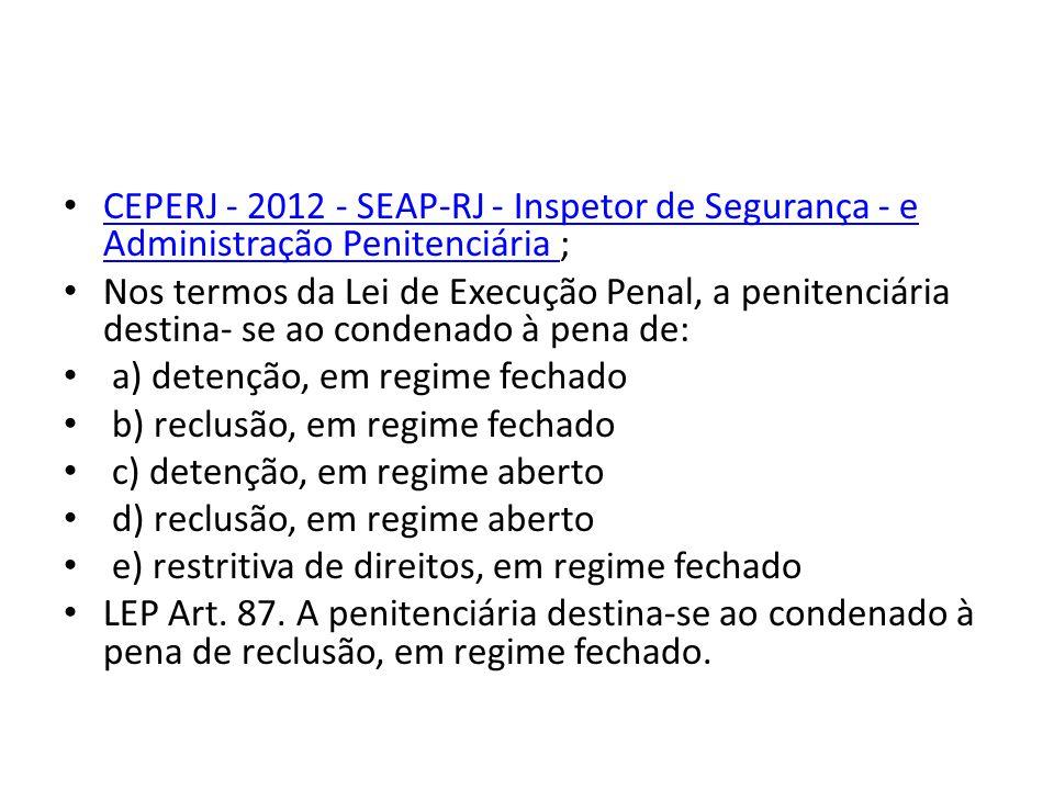 CEPERJ - 2012 - SEAP-RJ - Inspetor de Segurança - e Administração Penitenciária ; Nos termos da Lei de Execução Penal, a penitenciária destina- se ao