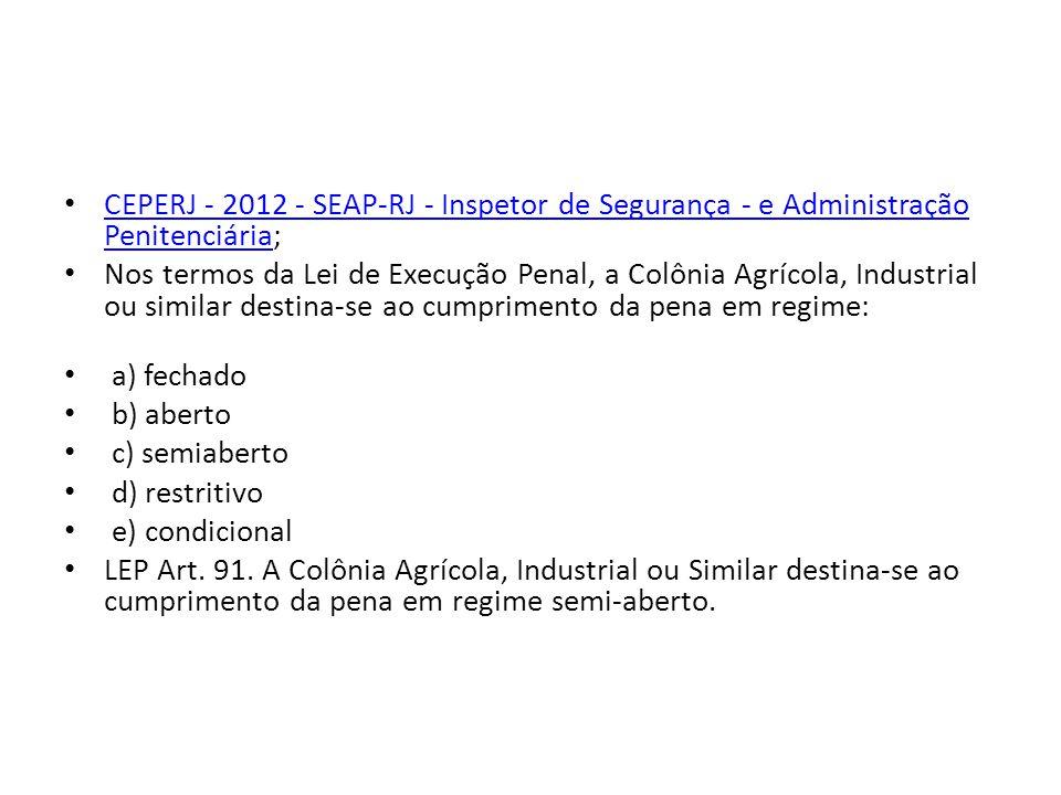 CEPERJ - 2012 - SEAP-RJ - Inspetor de Segurança - e Administração Penitenciária; Nos termos da Lei de Execução Penal, a Colônia Agrícola, Industrial o