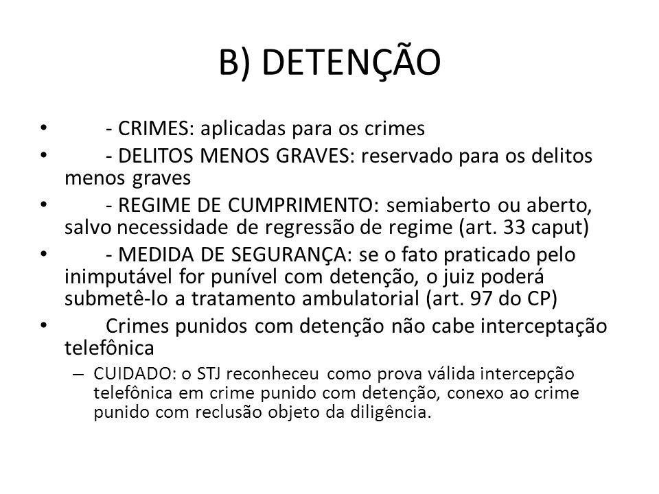 B) DETENÇÃO - CRIMES: aplicadas para os crimes - DELITOS MENOS GRAVES: reservado para os delitos menos graves - REGIME DE CUMPRIMENTO: semiaberto ou a
