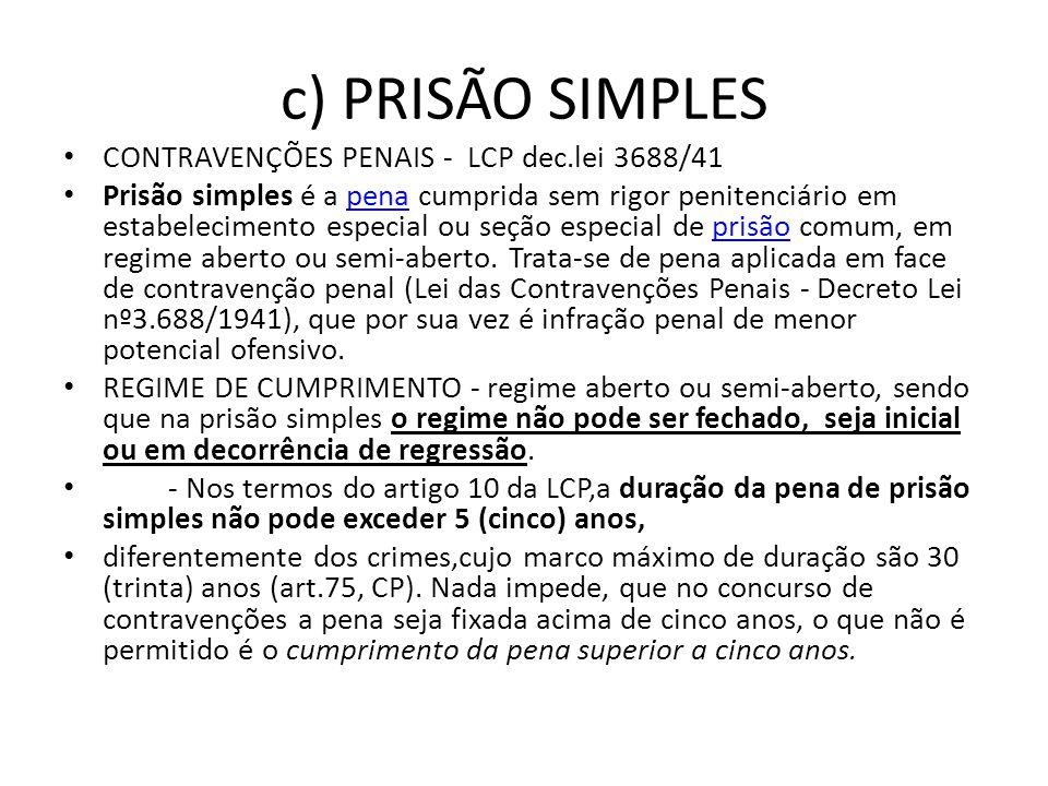 c) PRISÃO SIMPLES CONTRAVENÇÕES PENAIS - LCP dec.lei 3688/41 Prisão simples é a pena cumprida sem rigor penitenciário em estabelecimento especial ou s