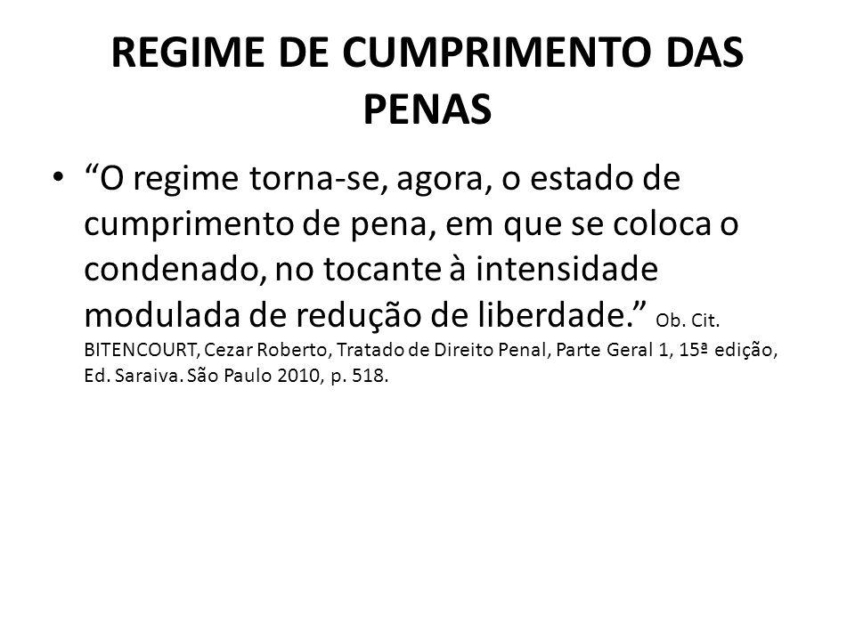 REGIME DE CUMPRIMENTO DAS PENAS O regime torna-se, agora, o estado de cumprimento de pena, em que se coloca o condenado, no tocante à intensidade modu