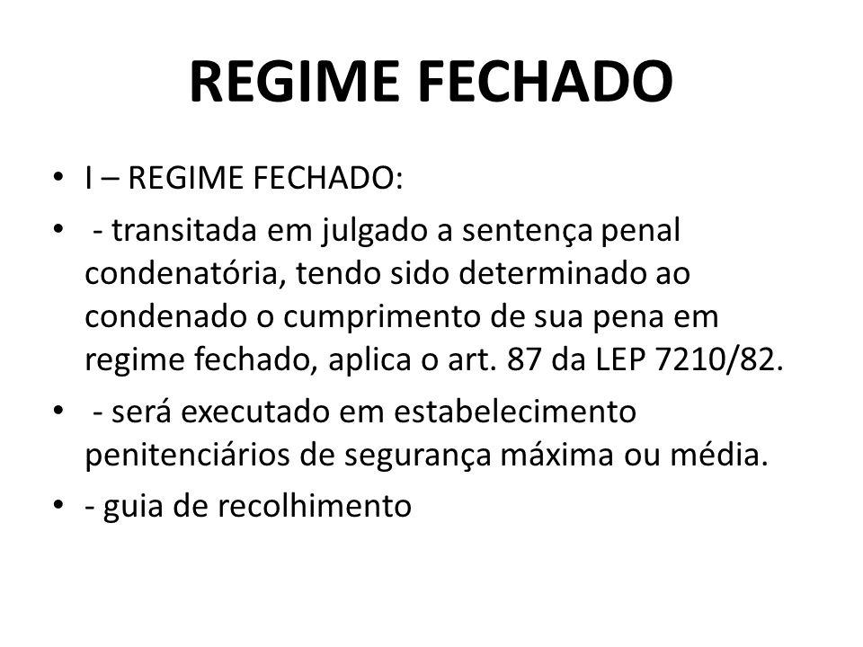 REGIME FECHADO I – REGIME FECHADO: - transitada em julgado a sentença penal condenatória, tendo sido determinado ao condenado o cumprimento de sua pen