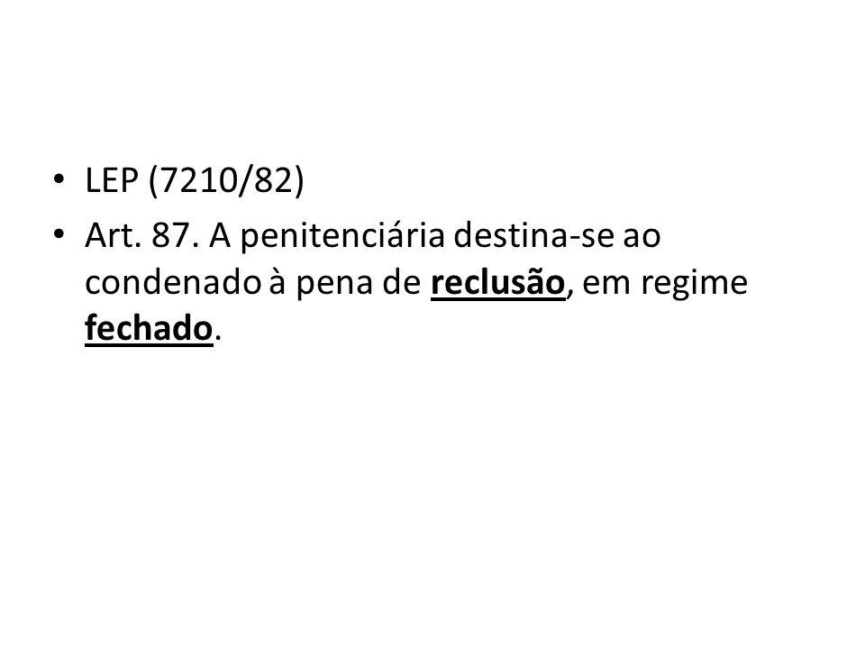 LEP (7210/82) Art. 87. A penitenciária destina-se ao condenado à pena de reclusão, em regime fechado.