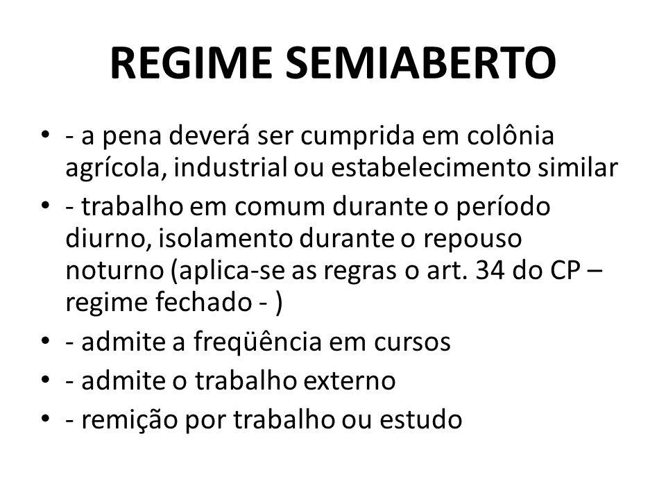 REGIME SEMIABERTO - a pena deverá ser cumprida em colônia agrícola, industrial ou estabelecimento similar - trabalho em comum durante o período diurno