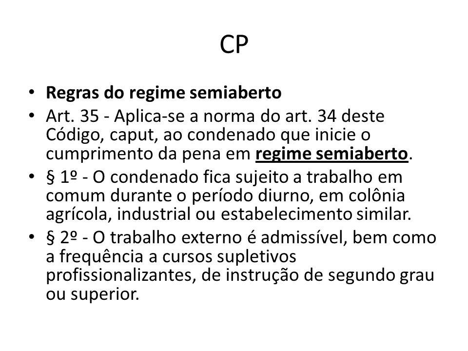 CP Regras do regime semiaberto Art. 35 - Aplica-se a norma do art. 34 deste Código, caput, ao condenado que inicie o cumprimento da pena em regime sem