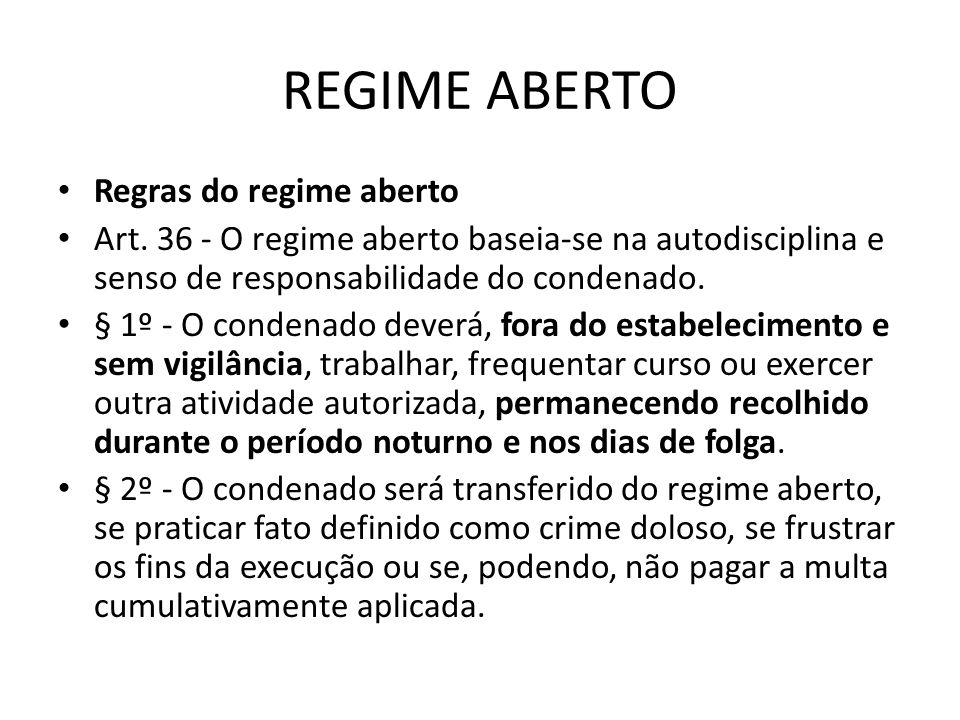 REGIME ABERTO Regras do regime aberto Art. 36 - O regime aberto baseia-se na autodisciplina e senso de responsabilidade do condenado. § 1º - O condena