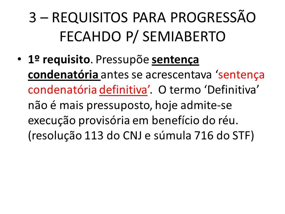 3 – REQUISITOS PARA PROGRESSÃO FECAHDO P/ SEMIABERTO 1º requisito. Pressupõe sentença condenatória antes se acrescentava sentença condenatória definit