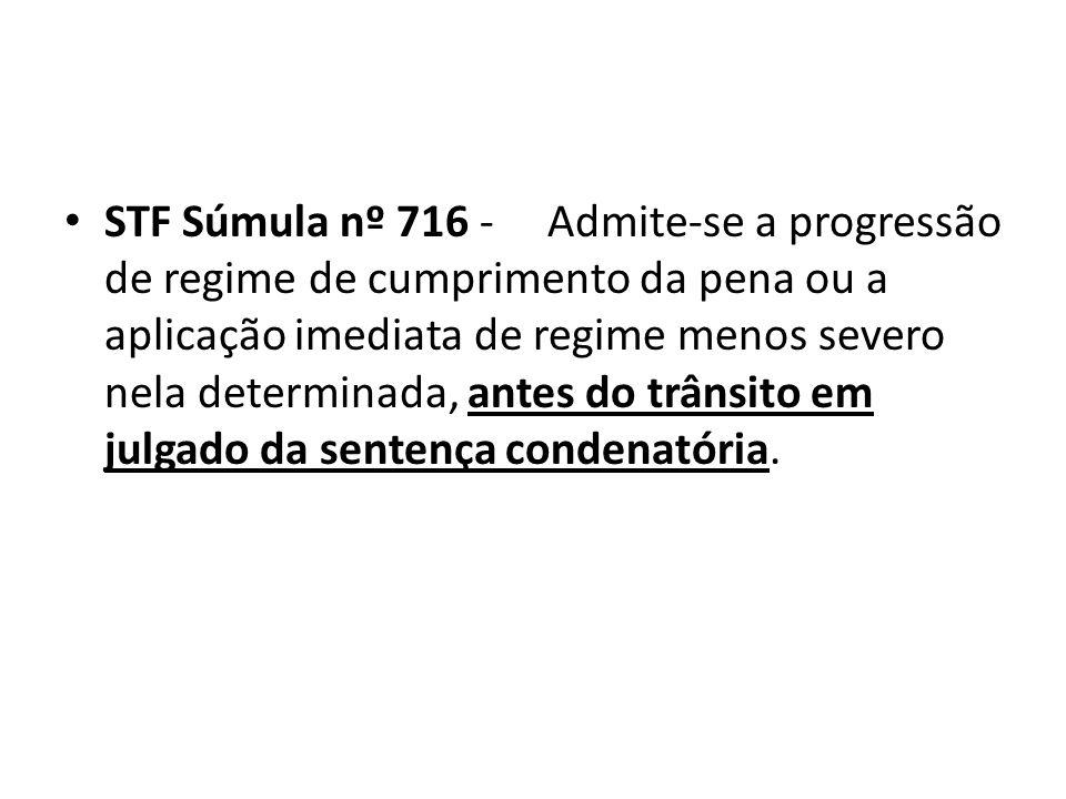 STF Súmula nº 716 - Admite-se a progressão de regime de cumprimento da pena ou a aplicação imediata de regime menos severo nela determinada, antes do